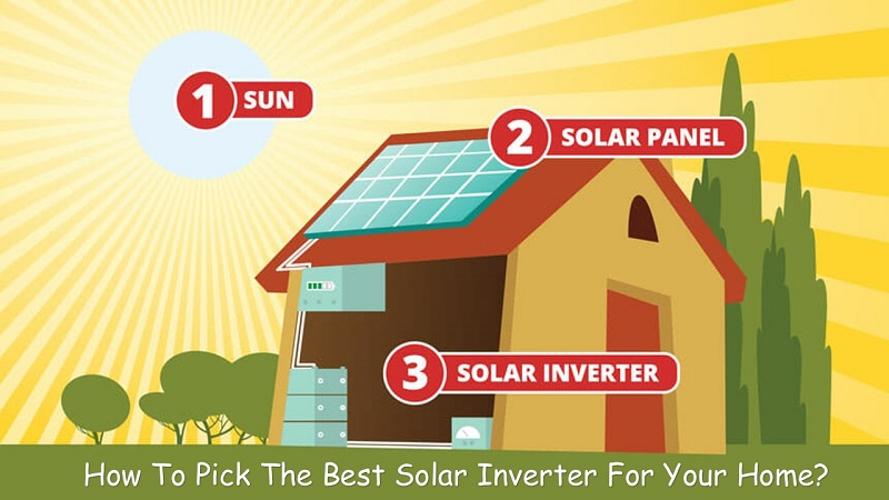 How To Pick The Best Solar Inverter For Your Home?