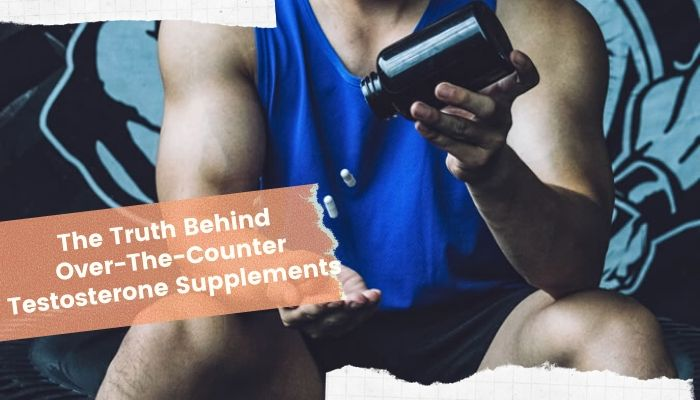 The Truth Behind Over-The-Counter Testosterone Boosters