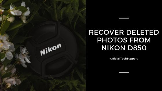 Quick Guide To Deleted Photo Recovery from Nikon D850