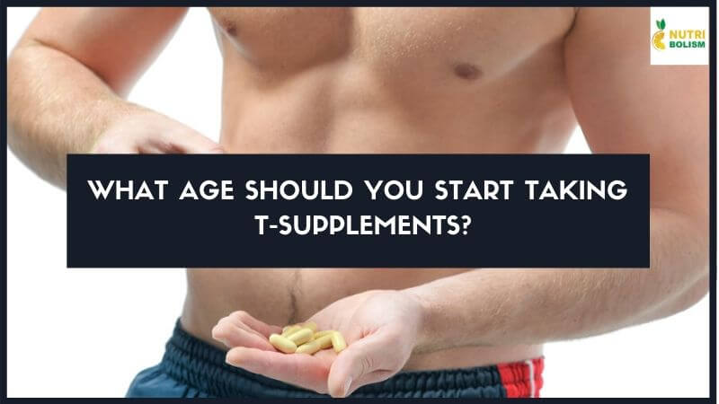 What Age Should You Start Taking Natural T-Supplements?