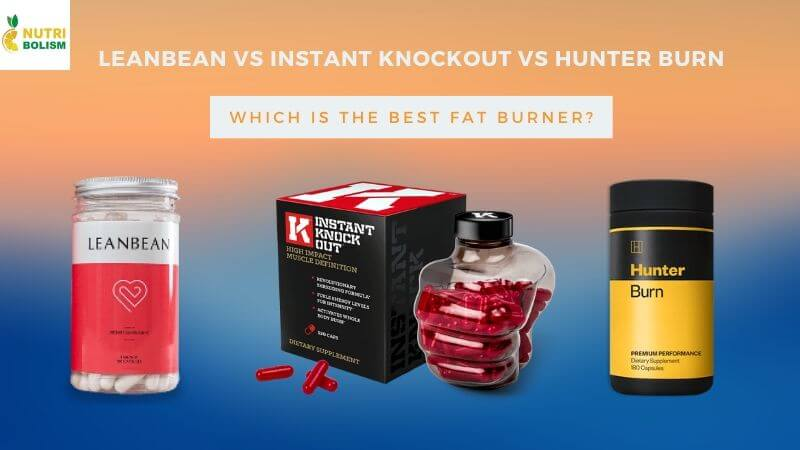 Leanbean vs Instant Knockout vs Hunter Burn –  Which Is Best?