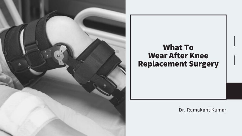 What To Wear After Knee Replacement Surgery
