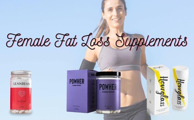 Female Fat Loss Supplements – Hourglass vs Leanbean vs PowHer