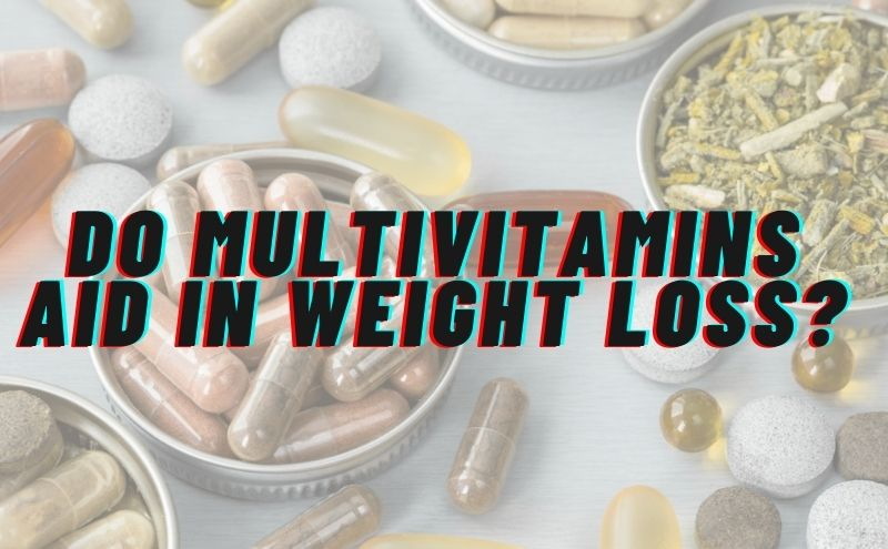 Does Multivitamins Aid In Weight Loss – Complete Weight Loss Guide!