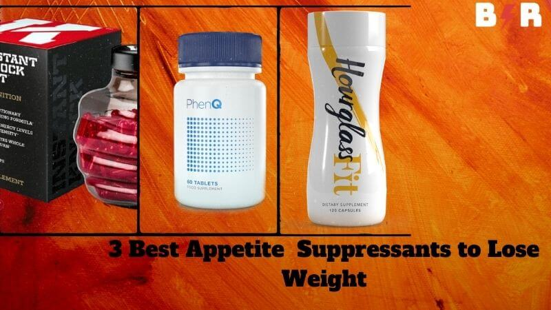 3 Most Effective Appetite Suppressants to Lose Weight