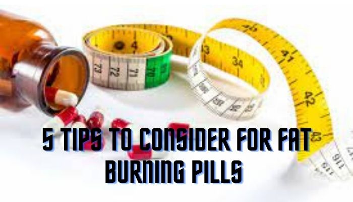 5 Things To Consider While Purchasing Fat-Burning Pills