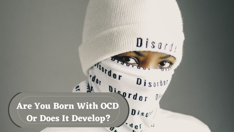 Are You Born With OCD Or Does It Develop