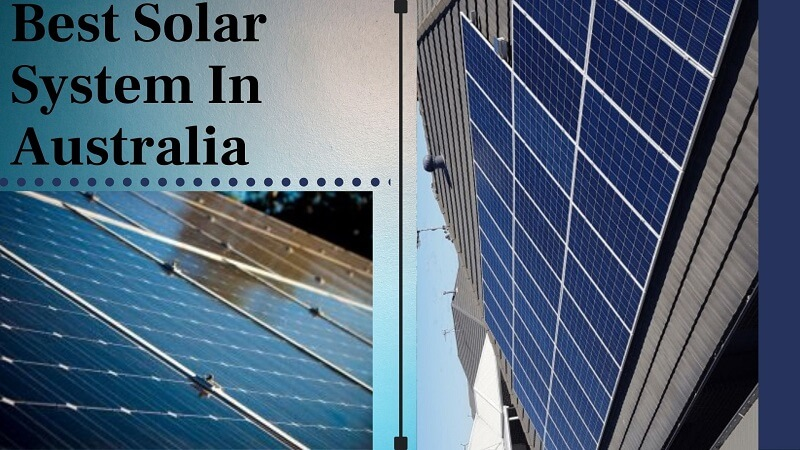 3 Best Solar System In Australia For 2021- Reviews and Efficiency