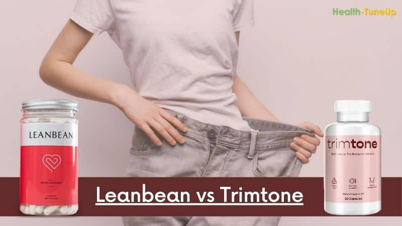 Leanbean vs Trimtone Fat Burner: Which One is Best in 2021?