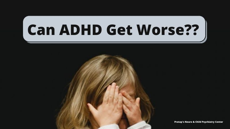 Can ADHD Get Worse With Time? Know Here!