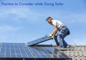 Factors You Must Consider while Going Solar