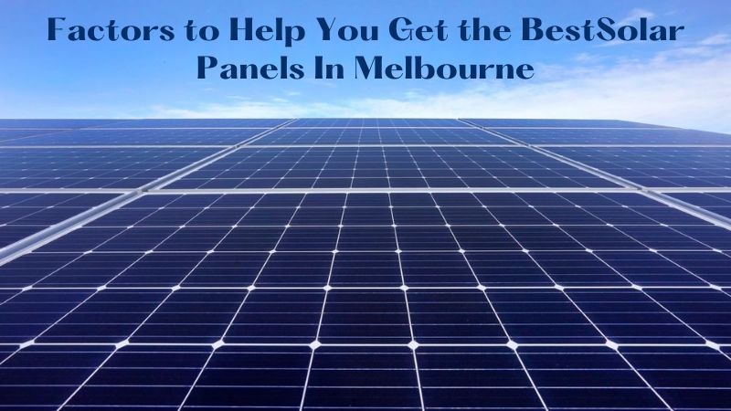 What Kind Of Solar Panels Should I Install In Melbourne?