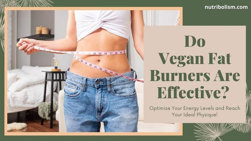 Do Vegan Fat Burners Are Really Effective For Losing Weight?