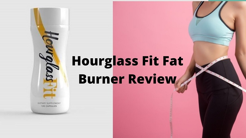 Hourglass Fit Fat Burner Before And After | Ingredients & Side Effects
