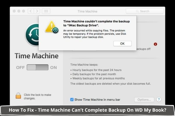 How to Fix – Time Machine Can't Complete Backup on WD My Book
