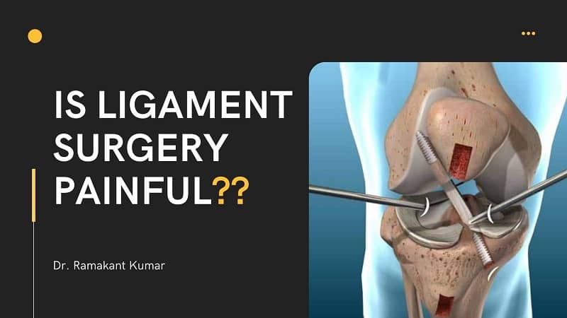 Want to Know About Ligament Surgery? Visit Dr. Ramakant Kumar for Excellent Treatment!!