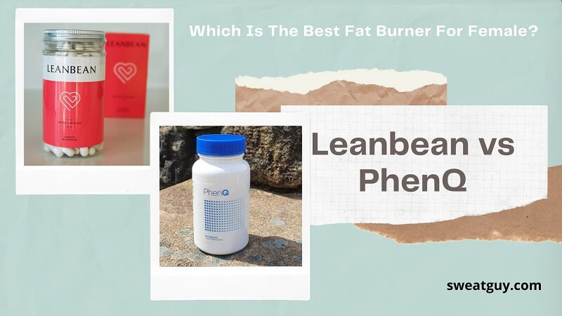 Leanbean vs PhenQ: Which Can Be The Best Product for You?