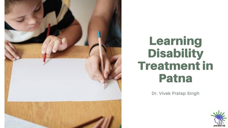 Want to Lay Your Hands for Best Learning disability treatment in Patna? Visit Dr. Vivek Pratap Singh