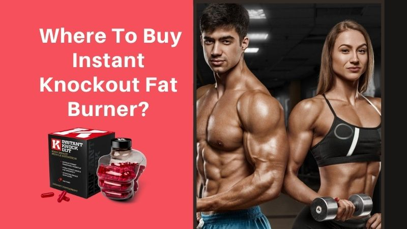 Where to Buy Instant Knockout Fat Burner?[Get Real Weight Loss Results]