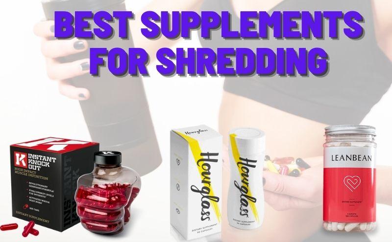 Best Supplements For Shredding – Complete Guide For Your Shredding Journey!
