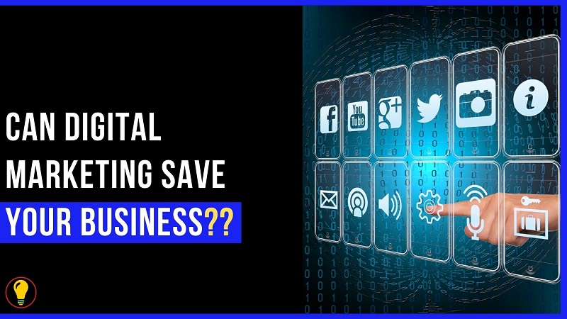 Can Digital Marketing save your Business? Benefits of Using Digital Marketing