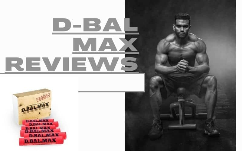 D-BAL Max Bodybuilding Supplement: Review and Buyer's Guide