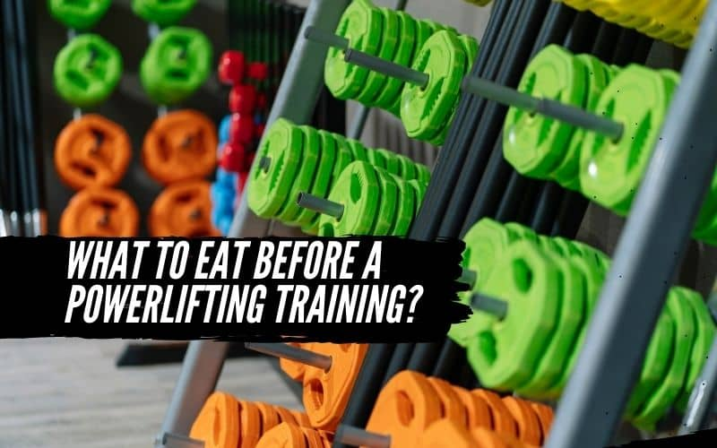 What to eat before powerlifting training